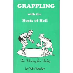 Grappling with the Hosts of Hell Win Worley Books