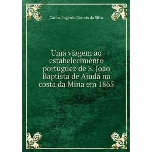 da Mina em 1865: Carlos Eugénio Correia da Silva:  Books
