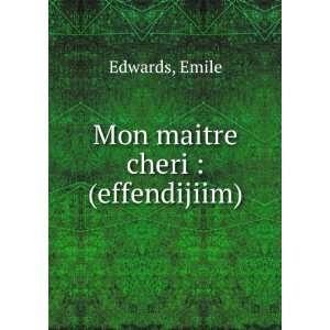 Mon maitre cheri  (effendijiim) Emile Edwards Books