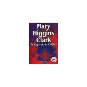 Testigo en la sombra (9788401327162): Mary Higgins Clark: Books
