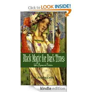 Black Magic for Dark Times Spells of Revenge and Protection Angela