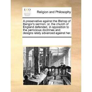 A preservative against the Bishop of Bangors sermon or
