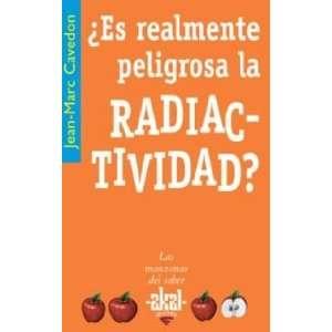 peligrosa la radiactividad? (9788446020967): Jean Marc Cavedon: Books