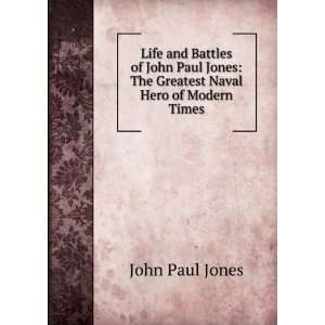 Jones The Greatest Naval Hero of Modern Times John Paul Jones Books