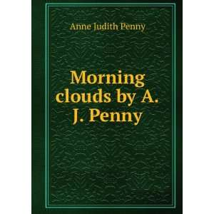 Morning clouds by A.J. Penny. Anne Judith Penny Books