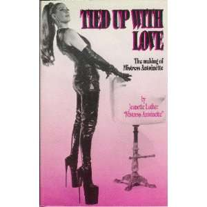 Tied Up With Love. the Making of Mistress Antoinette