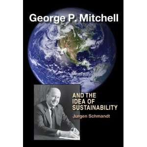George P. Mitchell and the Idea of Sustainability:  TAMU Press : Books