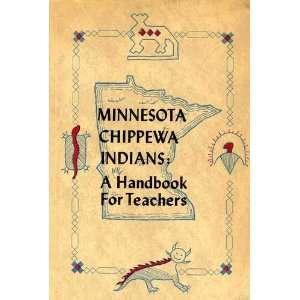 Minnesota Chippewa Indians  a handbook for Teachers Dean A Crawford