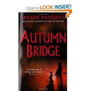 Autumn Bridge (9780099445388): Takashi Matsuoka: Books