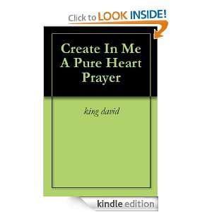 Create In Me A Pure Heart Prayer king david  Kindle Store