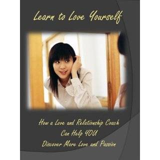 Learn to Love Yourself: How a Love and Relationship Coach Can Help You