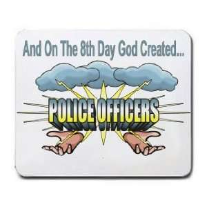 On The 8th Day God Created POLICE OFFICERS Mousepad