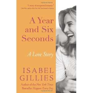 Year and Six Seconds A Love Story [Hardcover] Isabel Gillies Books