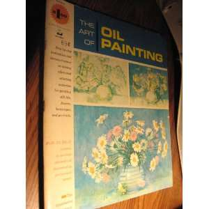 The Art of Oil Painting Step By Step Instruction and