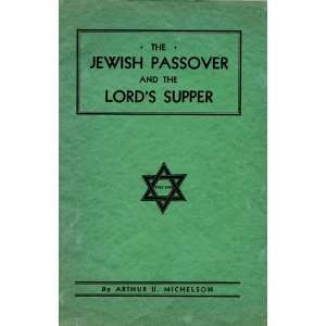 The jewish Passover and the Lords Supper: Arthur U. Michelson: Books