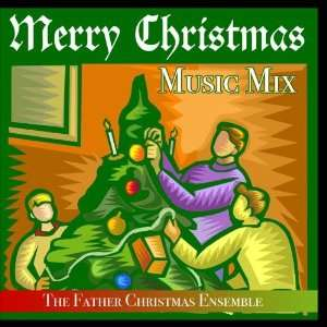 Merry Christmas Music Mix   The Father Christmas Ensemble