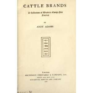 Cattle Brands; A Collection Of Western Camp Fire Stories