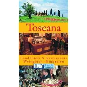 Toscana. Landhotels und Restaurants. Weingüter. Einkaufen
