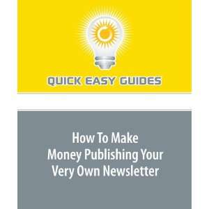 Make Money Publishing Your Very Own Newsletter (9781606203187) Quick