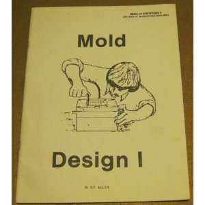 Mold Design I for Plastic Injection Molds, an Introductory Workbook