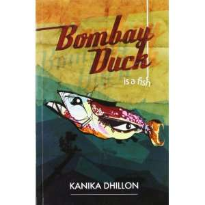 Bombay Duck Is A Fish: Kanika Dhillon: 9789380283876: