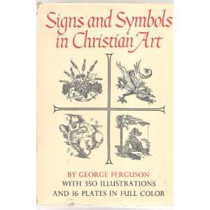 Signs & Symbols in Christian Art: with Illustrations from Paintings of