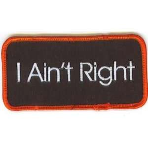 Aint Right Patch Funny Embroidered Biker Vest Patch!: Everything Else