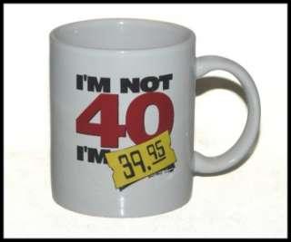 Not 40 Im 39.95   Birthday Ceramic Mug