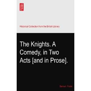 Knights. A Comedy, in Two Acts [and in Prose].: Samuel. Foote: Books