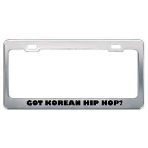 Got Korean Hip Hop? Music Musical Instrument Metal License Plate Frame