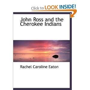: John Ross and the Cherokee Indians (9780559432781): Rachel Caroline