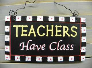 TEACHERS HAVE CLASS WOOD SIGN PLAQUE TEACHER GIFT