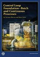 Control Loop Foundation Batch and Continuous Processes by Terrence L