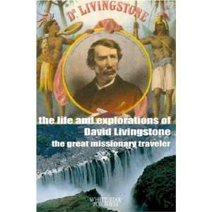 The Life and Exploration of David Livingstone, the great