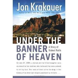 By Jon Krakauer: Under the Banner of Heaven: A Story of