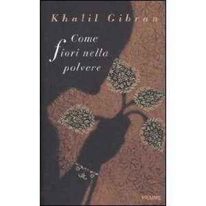 Come fiori nella polvere (9788856612387): Kahlil Gibran: Books