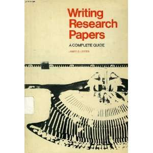 Writing research papers; a complete guide: James D. Lester: Books