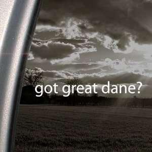 Got Great Dane? Decal Dog Puppy Big Breed Car Sticker