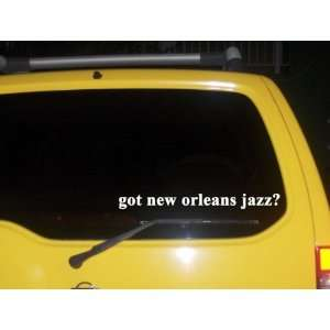 got new orleans jazz? Funny decal sticker Brand New