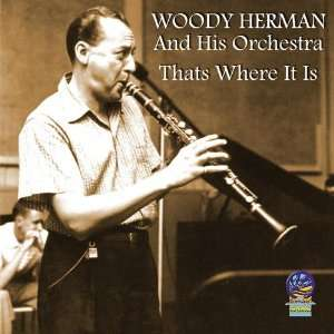 Thats Where It Is Woody Herman and His Orchestra Music