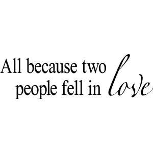 All Because Two People Fell In Love vinyl lettering wall sayings home