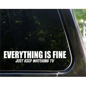 Everything is fine   just keep watching tv   funny decal