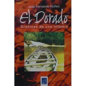 El Dorado. Cronicas de una infamia (9789803780395): Jose