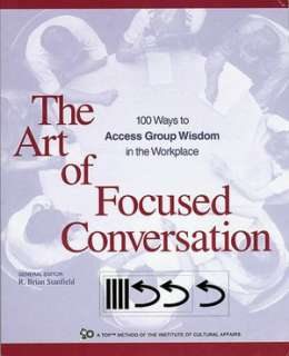 Focused Conversation: 100 Ways to Access Group Wisdom in the Workplace