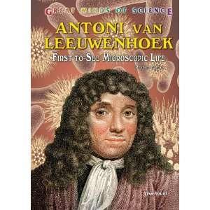 Antoni Van Leeuwenhoek: First to See Microscopic Life