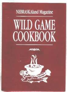 NEBRASKA LAND MAGAZINE WILD GAME COOKBOOK (1999)