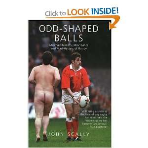 Odd Shaped Balls: Mischief Makers, Miscreants and Mad Hatters of Rugby